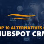 Top 10 Hubspot CRM Alternatives